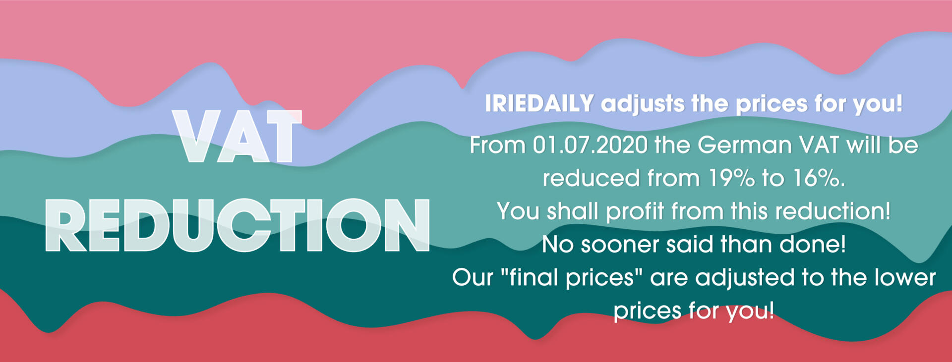 IRIEDAILY VAT reduction